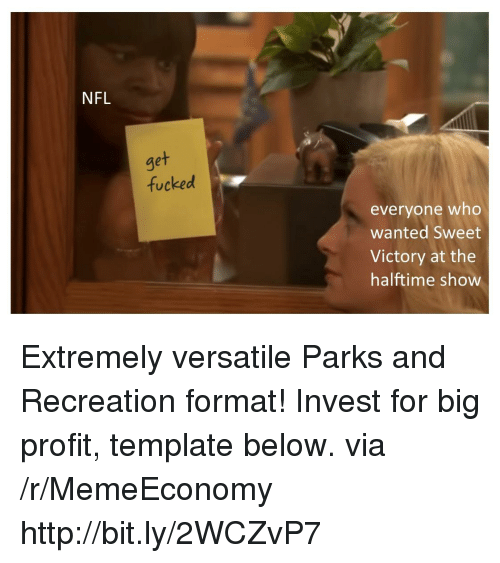 Nfl, Parks and Recreation, and Http: NFL  get  fucked  everyone who  wanted Sweet  Victory at the  halftime show Extremely versatile Parks and Recreation format! Invest for big profit, template below. via /r/MemeEconomy http://bit.ly/2WCZvP7