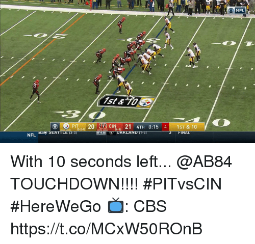 Memes, Nfl, and Cbs: NFL  ist& 10  PIT24TH 0:15 41ST & 10  12-2-1  ILE  L1  FINAL  NFL With 10 seconds left...  @AB84 TOUCHDOWN!!!! #PITvsCIN #HereWeGo  📺: CBS https://t.co/MCxW50ROnB