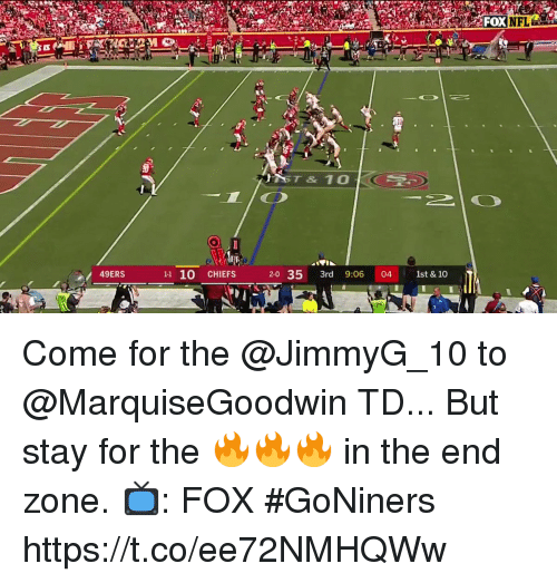 San Francisco 49ers, Memes, and Nfl: NFL  IST & 101  49ERS  11 10 CHIEFS  2-0 35 3rd 9:06 04 1st & 10 Come for the @JimmyG_10 to @MarquiseGoodwin TD...  But stay for the 🔥🔥🔥 in the end zone.  📺: FOX #GoNiners https://t.co/ee72NMHQWw