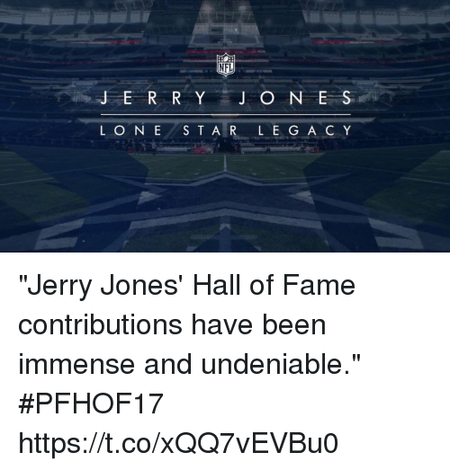 """J O: NFL  JER R Y J O N E S  LONE S T A R L E GA C Y """"Jerry Jones' Hall of Fame contributions have been immense and undeniable."""" #PFHOF17 https://t.co/xQQ7vEVBu0"""