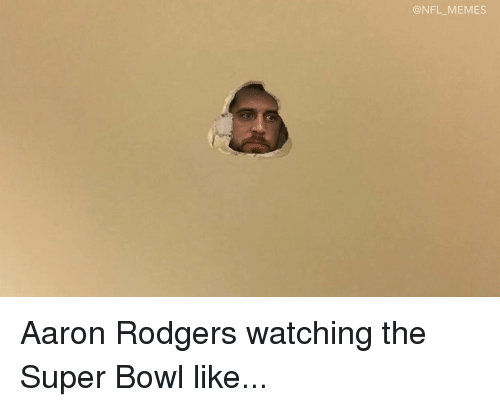 Rodgering: @NFL MEMES Aaron Rodgers watching the Super Bowl like...