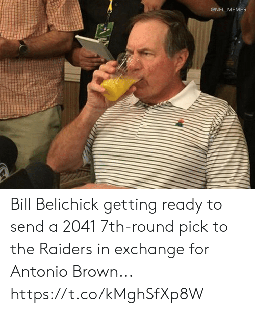 Bill Belichick: @NFL_MEMES Bill Belichick getting ready to send a 2041 7th-round pick to the Raiders in exchange for Antonio Brown... https://t.co/kMghSfXp8W