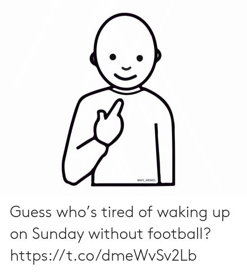 Football, Memes, and Nfl: NFL MEMES Guess who's tired of waking up on Sunday without football? https://t.co/dmeWvSv2Lb