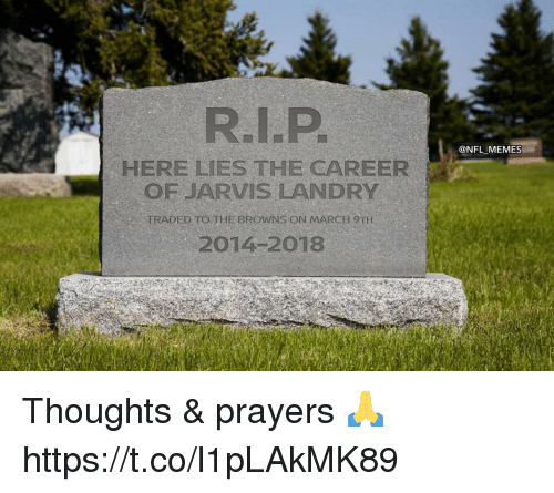 Football, Memes, and Nfl: @NFL MEMES  HERE LIES THE CAREER  OF JARVIS LANDRY  TRADED TO THE BROWNS ON MARCH 9TH  2014 2018 Thoughts & prayers 🙏 https://t.co/l1pLAkMK89