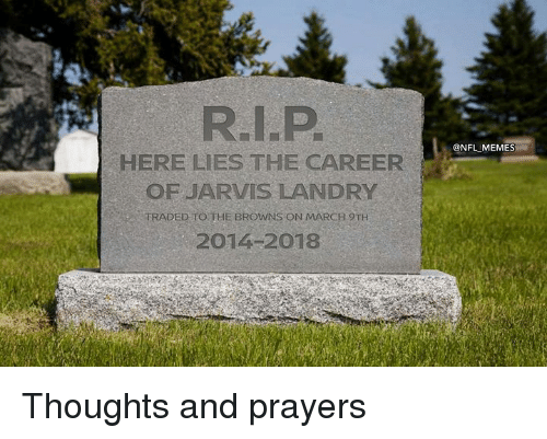 Memes, Nfl, and Browns: @NFL MEMES  HERE LIES THE CAREER  OF JARVIS LANDRY  TRADED TO THE BROWNS ON MARCH 9TH  2014 2018 Thoughts and prayers