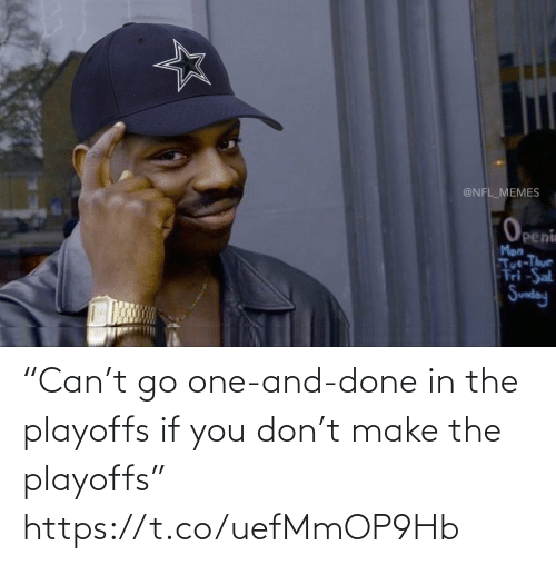 "sat: @NFL_MEMES  Openin  Man  Tut-Thur  Fri -Sat  Sunday ""Can't go one-and-done in the playoffs if you don't make the playoffs"" https://t.co/uefMmOP9Hb"