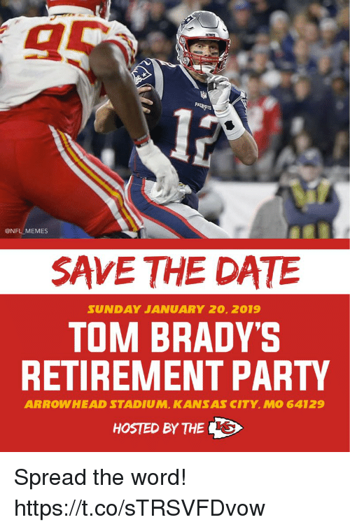 spread the word: @NFL MEMES  SAVE THE DATE  SUND AY JANUARY 20, 2019  TOM BRADY'S  RETIREMENT PARTY  ARROWHEAD STADIUM, KANSAS CITY, MO 64129  HOSTED BY THE Spread the word! https://t.co/sTRSVFDvow
