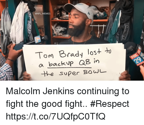 Football, Memes, and Nfl: @NFL_MEMES T  Tom Brady lost h  a backVp QB in  y OS  Super BOwL Malcolm Jenkins continuing to fight the good fight.. #Respect https://t.co/7UQfpC0TfQ