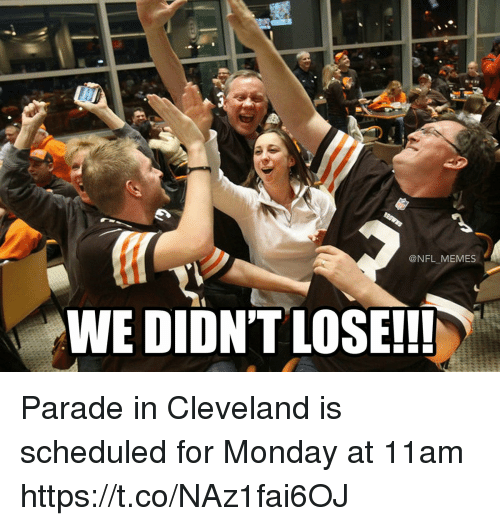 Football, Memes, and Nfl: @NFL_MEMES  WE DIDN'TLOSE!!! Parade in Cleveland is scheduled for Monday at 11am https://t.co/NAz1fai6OJ