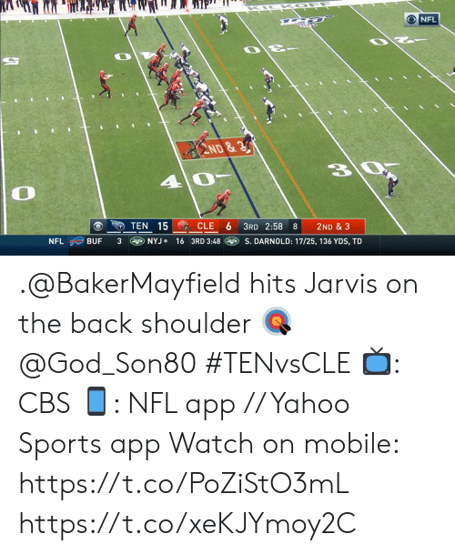 God, Memes, and Nfl: NFL  ND&  4  TEN 15 CLE 6  3RD 2:58  8  2ND & 3  NFL  NYJ  BUF  3  16 3RD 3:48  S. DARNOLD: 17/25, 136 YDS, TD .@BakerMayfield hits Jarvis on the back shoulder 🎯 @God_Son80 #TENvsCLE  📺: CBS 📱: NFL app // Yahoo Sports app  Watch on mobile: https://t.co/PoZiStO3mL https://t.co/xeKJYmoy2C