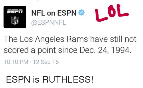 Espn, Lol, and Los Angeles Rams: NFL on ESPN  LOL  @ESPNNFL  NFL  The Los Angeles Rams have still not  scored a point since Dec. 24, 1994.  10:10 PM 12 Sep 16 ESPN is RUTHLESS!