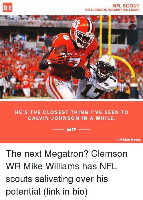 Calvin Johnson, Sports, and Clemson: NFL SCOUT  br  ON CLEMSON WR MIKE WILLIAMS  HE'S THE CLOSE ST THING I' VE SEEN TO  CALVIN JOHNSON IN A WHILE  h/t Matt Hayes The next Megatron? Clemson WR Mike Williams has NFL scouts salivating over his potential (link in bio)