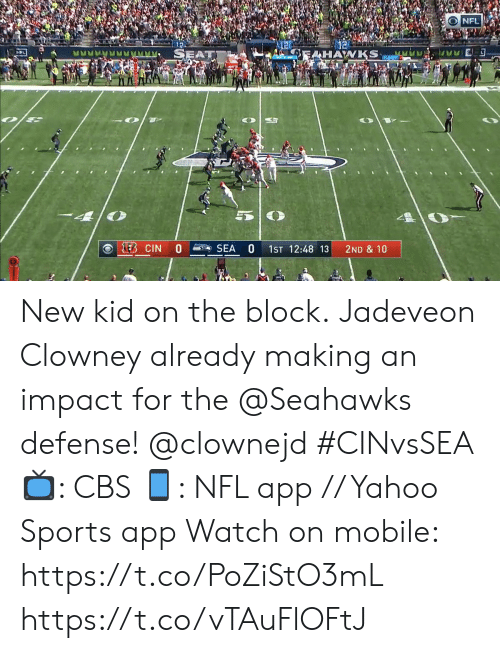 Memes, Nfl, and Sports: NFL  SEAT  OEAHAWKS  1EB CIN  SEA  1ST 12:48 13  2ND & 10 New kid on the block.  Jadeveon Clowney already making an impact for the @Seahawks defense! @clownejd #CINvsSEA  📺: CBS 📱: NFL app // Yahoo Sports app  Watch on mobile: https://t.co/PoZiStO3mL https://t.co/vTAuFlOFtJ