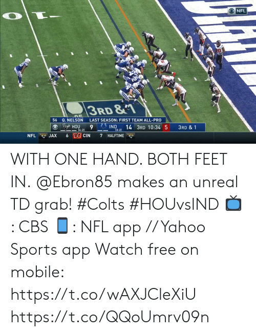 Indianapolis Colts, Memes, and Nfl: NFL  T_  3RD &  56 Q. NELSON  LAST SEASON: FIRST TEAM ALL-PRO  IND  (3-2)  14 3RD 10:34 5  HOU  14-2)  3RD & 1  6 EB CIN  NFL  JAX  7  HALFTIME WITH ONE HAND. BOTH FEET IN.  @Ebron85 makes an unreal TD grab! #Colts #HOUvsIND  📺: CBS 📱: NFL app // Yahoo Sports app Watch free on mobile: https://t.co/wAXJCleXiU https://t.co/QQoUmrv09n