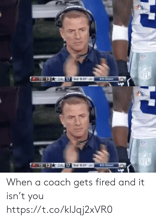 ar: NFL  TB 13  DAL 17 3rd 9:37 az  4th Down   INFL  TB 13 DAL 17 3rd 9:37 ar  4th Down When a coach gets fired and it isn't you https://t.co/kIJqj2xVR0