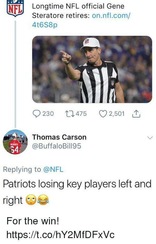 Nfl, Patriotic, and Thomas: NFLİ  Longtime NFL officia Gene  Steratore retires: on.nfl.com/  4t6S8p  0230 t 475  2,501 T  Thomas Carsorn  @BuffaloBill95  S4  Replying to @NFL  Patriots losing key players left and  right For the win! https://t.co/hY2MfDFxVc