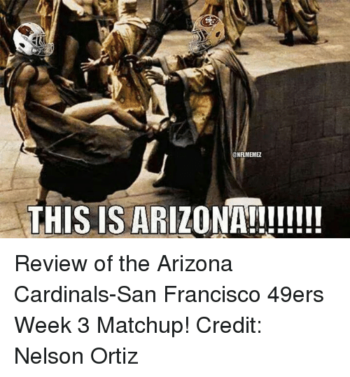 Arizona Cardinals: @NFLMEMEL  THIS IS ARIZONA Review of the Arizona Cardinals-San Francisco 49ers Week 3 Matchup! Credit: Nelson Ortiz