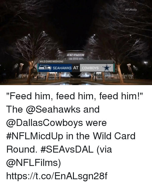 "Dallas Cowboys, Memes, and At&t:  #NFLMicdUp  AT&T STADIUM  WILD CARD WEEKEND  77 y  //4Gf2) SEAHAWKS AT COWBOYS  ケ ""Feed him, feed him, feed him!""  The @Seahawks and @DallasCowboys were #NFLMicdUp in the Wild Card Round. #SEAvsDAL (via @NFLFilms) https://t.co/EnALsgn28f"