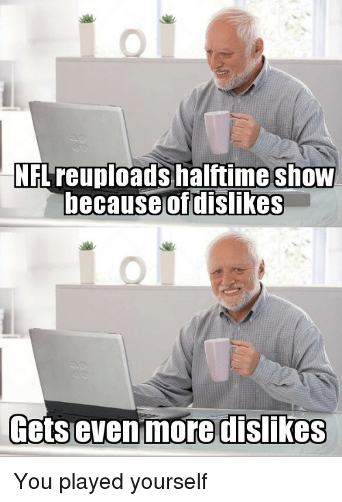 Played Yourself: NFLreuploads halftime shOW  hecause  of dislikes  Getsevenimoredislikes You played yourself