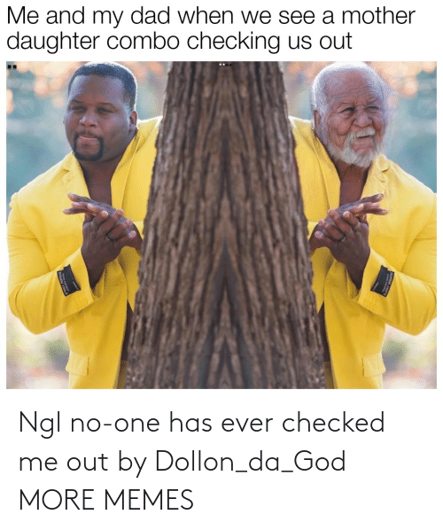 ngl: Ngl no-one has ever checked me out by Dollon_da_God MORE MEMES