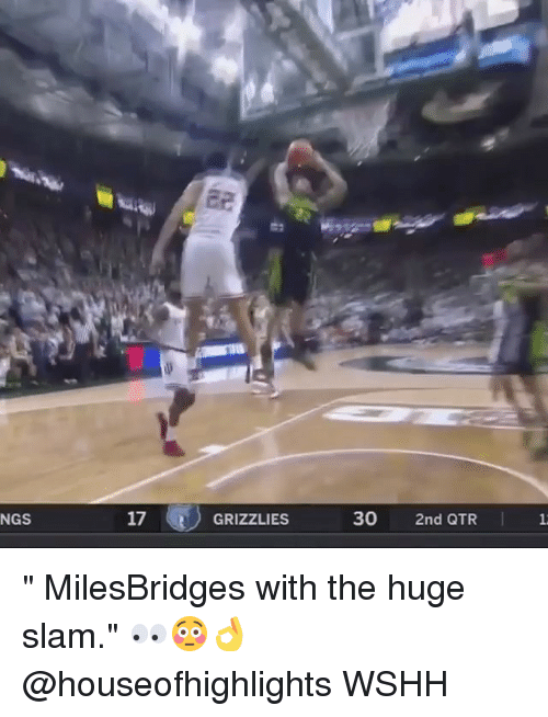 "Memphis Grizzlies, Memes, and Wshh: NGS  17  GRIZZLIES  30  2nd QTR "" MilesBridges with the huge slam."" 👀😳👌 @houseofhighlights WSHH"