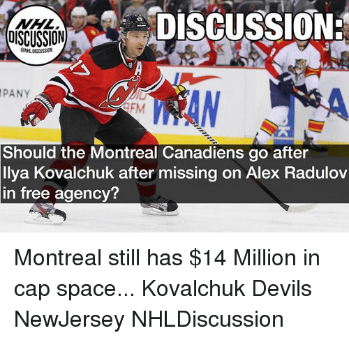 Memes, National Hockey League (NHL), and Free: NHL  DISCUSSION  DiscussION  ONHL DISCUSSION  PANY  9FM  Should the Montreal Canadiens go after  llya Kovalchuk after missing on Alex Radulov  in free agency? Montreal still has $14 Million in cap space... Kovalchuk Devils NewJersey NHLDiscussion