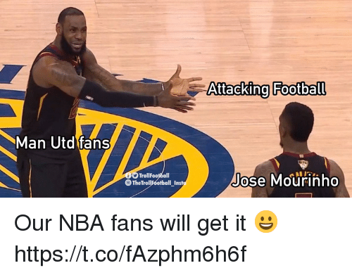 Football, Memes, and Nba: Ni  Aftacking Football  Man Utd fans  TrollFootball  TheTroll ootball_Inst  Jose Mourinho Our NBA fans will get it 😀 https://t.co/fAzphm6h6f