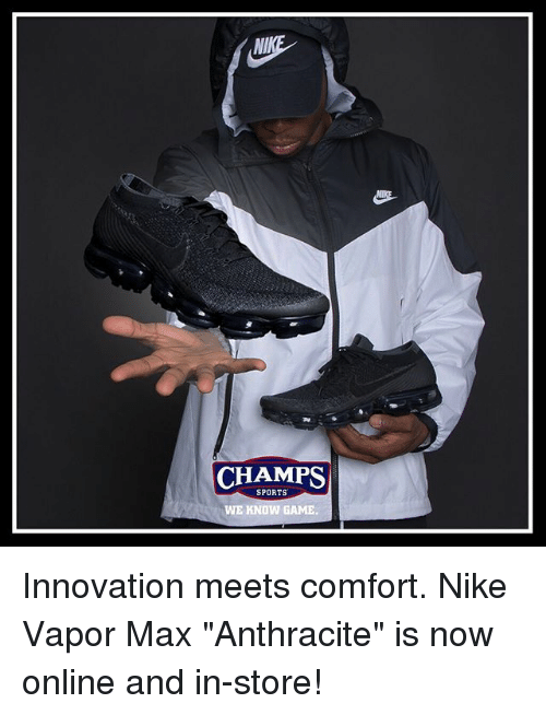 "Memes, Nike, and Sports: NI  CHAMPS  SPORTS  WE KNOW GAME Innovation meets comfort. Nike Vapor Max ""Anthracite"" is now online and in-store!"