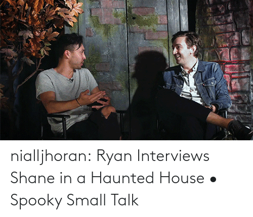 Youtu: nialljhoran:  Ryan Interviews Shane in a Haunted House • Spooky Small Talk