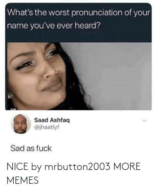 Today: NICE by mrbutton2003 MORE MEMES