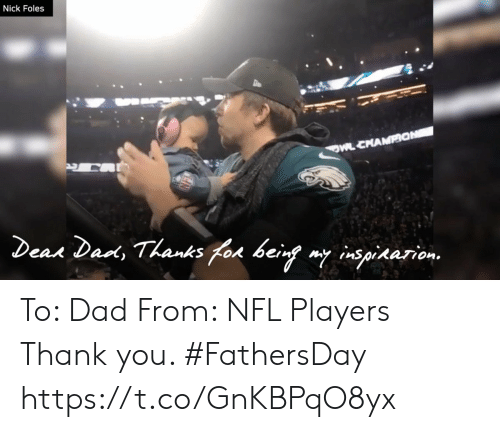 Dad, Memes, and Nfl: Nick Foles  OM CHANMPON  Dear Dad, Thanks for being my inspiaarion To: Dad From: NFL Players  Thank you. #FathersDay https://t.co/GnKBPqO8yx
