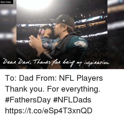 Nick Foles: Nick Foles To: Dad From: NFL Players   Thank you. For everything. #FathersDay #NFLDads https://t.co/eSp4T3xnQD