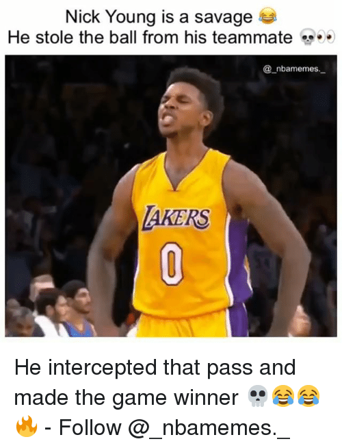 Game Winner: Nick Young is a savage  He stole the ball from his teammate  _nbamemes.  AKERS He intercepted that pass and made the game winner 💀😂😂🔥 - Follow @_nbamemes._
