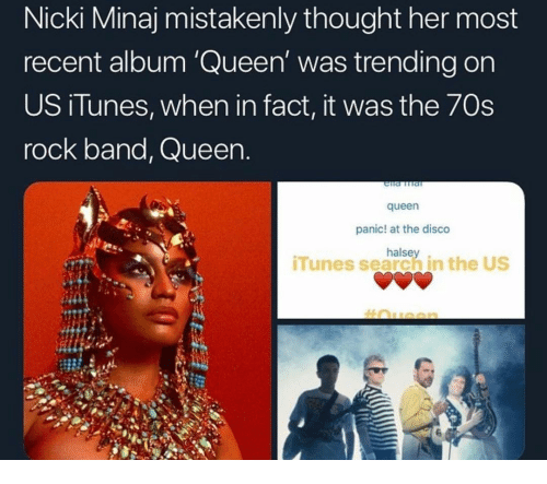 Nicki Minaj: Nicki Minaj mistakenly thought her most  recent album 'Queen' was trending on  US iTunes, when in fact, it was the 7Os  rock band, Queen  queen  panic! at the disco  halsey.  iTunes search in the US