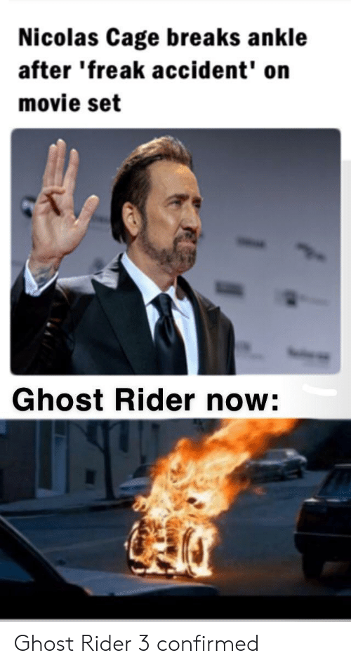 Confirmed: Nicolas Cage breaks ankle  after 'freak accident' on  movie set  Ghost Rider now: Ghost Rider 3 confirmed