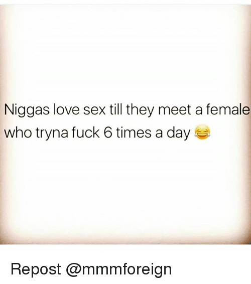 Love Sexing: Niggas love sex till they meet a female  who tryna fuck 6 times a day Repost @mmmforeign
