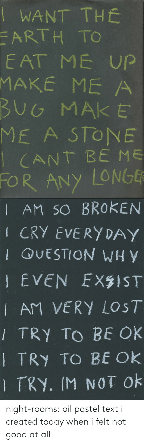 Not Good: night-rooms:  oil pastel text i created today when i felt not good at all
