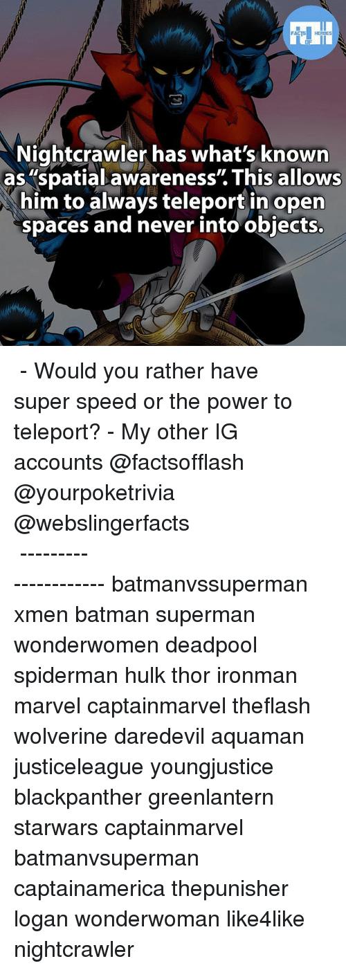 """teleporter: Nightcrawler has what's known  as spatial awareness"""" This allows  him to always teleport in open  spaces and never into objects. ▲▲ - Would you rather have super speed or the power to teleport? - My other IG accounts @factsofflash @yourpoketrivia @webslingerfacts ⠀⠀⠀⠀⠀⠀⠀⠀⠀⠀⠀⠀⠀⠀⠀⠀⠀⠀⠀⠀⠀⠀⠀⠀⠀⠀⠀⠀⠀⠀⠀⠀⠀⠀⠀⠀ ⠀⠀--------------------- batmanvssuperman xmen batman superman wonderwomen deadpool spiderman hulk thor ironman marvel captainmarvel theflash wolverine daredevil aquaman justiceleague youngjustice blackpanther greenlantern starwars captainmarvel batmanvsuperman captainamerica thepunisher logan wonderwoman like4like nightcrawler"""