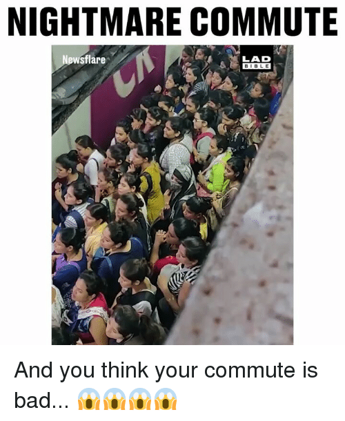Bad, Memes, and 🤖: NIGHTMARE COMMUTE  wsflare  LAD  BIB L E And you think your commute is bad... 😱😱😱😱