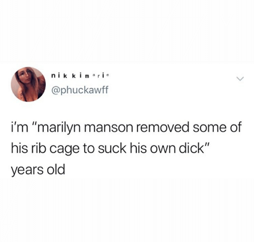 """Marilyn Manson, Dick, and Old: nik kimari  @phuckawff  i'm """"marilyn manson removed some of  his rib cage to suck his own dick""""  years old"""