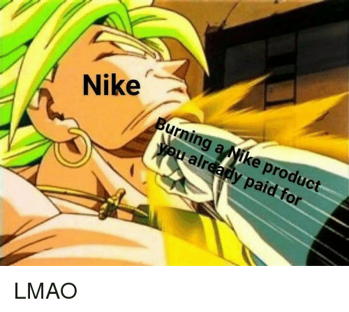 Lmao, Nike, and Dank Memes: Nike  urning a/ ike product  u already paid for LMAO