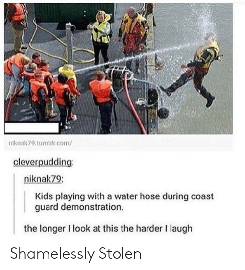 hose: niknak79.tumblr.com/  cleverpudding:  niknak79:  Kids playing with a water hose during coast  guard demonstration  the longer I look at this the harder I laugh Shamelessly Stolen