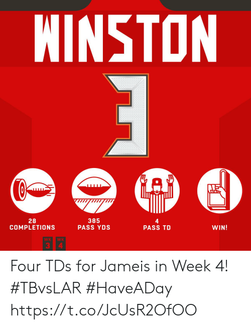 jameis: NINSTON  A  385  PASS YDS  28  COMPLETIONS  WIN!  PASS TD  WK  WK  3 4 Four TDs for Jameis in Week 4! #TBvsLAR #HaveADay https://t.co/JcUsR2OfOO