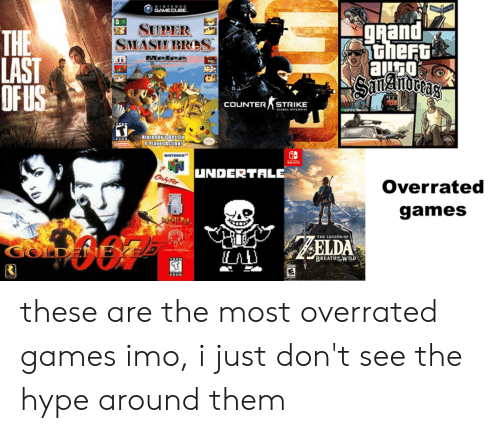 Hype, Nintendo, and Smashing: NINTEN00  GAMECUBE.  gnand  theFt  SUPER  SMASH BROS  THE  LAST  OF US  Melee  COUNTERSTRIKE  Nintendo 3 Best n  4Plaver Action  NINTENDO  WITCH  UNDERTALE  Only Fer  Overrated  games  THE LEGEND OF  GomNEYEZ  GOLDEN JE  BREATHWILD  YER these are the most overrated games imo, i just don't see the hype around them