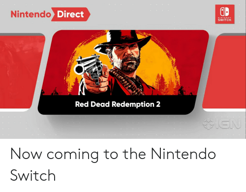 Nintendo, Red Dead Redemption, and Red Dead: Nintendo D  NINTENDO  SWITCH  Red Dead Redemption 2 Now coming to the Nintendo Switch