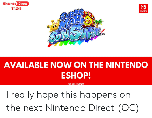 Nintendo, Hope, and Next: Nintendo Direct  11.11.2019  NINTENDO  SWITCH  SONSANK  TM  AVAILABLE NOW ON THE NINTENDO  ESHOP!  2002-2019 NINTENDO I really hope this happens on the next Nintendo Direct (OC)