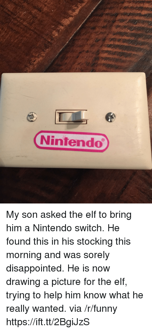 Disappointed, Elf, and Funny: Nintendo My son asked the elf to bring him a Nintendo switch. He found this in his stocking this morning and was sorely disappointed. He is now drawing a picture for the elf, trying to help him know what he really wanted. via /r/funny https://ift.tt/2BgiJzS