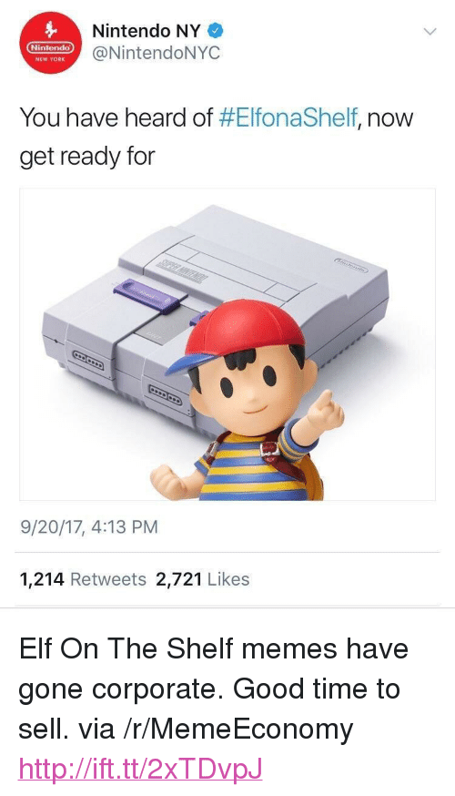 "Elf, Elf on the Shelf, and Memes: Nintendo NY  din NintendoNYC  Nintendo  NEW YORK  You have heard of #ElfonaShelf, now  get ready for  9/20/17, 4:13 PM  1,214 Retweets 2,721 Likes <p>Elf On The Shelf memes have gone corporate. Good time to sell. via /r/MemeEconomy <a href=""http://ift.tt/2xTDvpJ"">http://ift.tt/2xTDvpJ</a></p>"