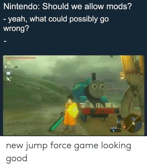 "Nintendo, Yeah, and Game: Nintendo: Should we allow mods?  - yeah, what could possibly go  wrong?  X"" new jump force game looking good"
