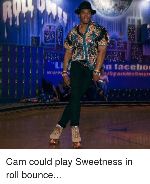 Memes, 🤖, and Cam: NIU////////////////////////////////  facebo  sparkles Cam could play Sweetness in roll bounce...
